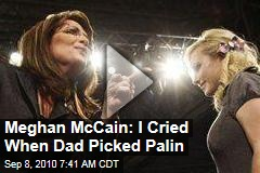 Meghan McCain: I Cried When Dad Picked Palin