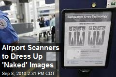 Airport Scanners to Dress Up 'Naked' Images