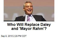 Who Will Replace Daley and 'Mayor Rahm'?