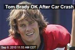 Tom Brady OK After Car Crash