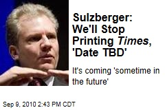 Sulzberger: We'll Stop Printing Times , 'Date TBD'