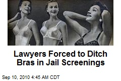 'Babe' Lawyers Forced to Ditch Bras in Jail Screens