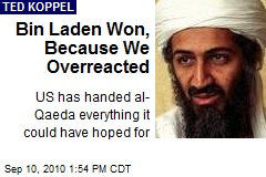 Bin Laden Won, Because We Overreacted