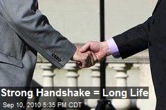 Strong Handshake = Long Life