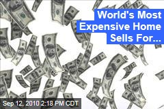 World's Most Expensive Home Sells For...