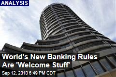World's New Banking Rules Are 'Welcome Stuff'
