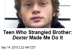 Teen Who Strangled Brother: Dexter Made Me Do It