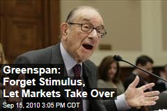 Greenspan: Forget Stimulus, Let Markets Take Over