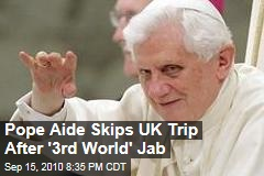 Pope Aide Skips UK Trip After '3rd World' Jab