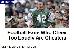 Football Fans Who Cheer Too Loudly Are Cheaters