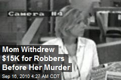 Mom Withdrew $15K for Robbers Before Her Murder