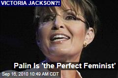 Palin Is 'the Perfect Feminist'