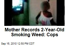 Mother Records 2-Year-Old Smoking Weed: Cops