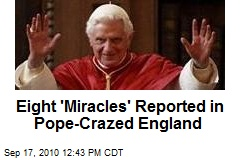 Eight 'Miracles' Reported in Pope-Crazed England