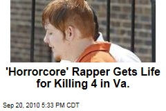 'Horrorcore' Rapper Gets Life for Killing 4 in Va.