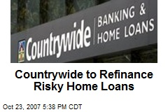 Countrywide to Refinance Risky Home Loans
