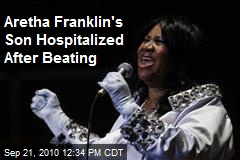 Aretha Franklin's Son Hospitalized After Beating