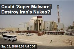 Could 'Super Malware' Destroy Iran's Nukes?