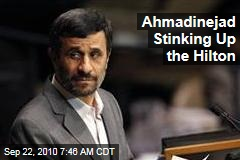 Ahmadinejad Stinking Up the Hilton
