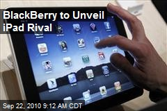 BlackBerry to Unveil iPad Rival