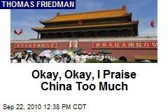 Okay, Okay, I Praise China Too Much