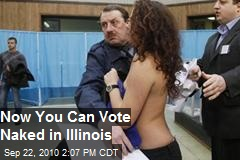 Now You Can Vote Naked in Illinois