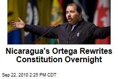 Nicaragua's Ortega Rewrites Constitution Overnight