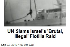 UN Slams Israel's 'Brutal, Illegal' Flotilla Raid
