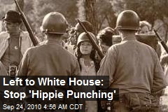 Left to White House: Stop 'Hippie Punching'