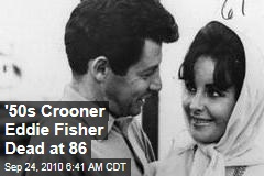 '50s Crooner Eddie Fisher Dead at 86
