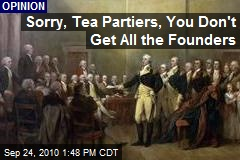 Sorry Tea Partiers, You Don't Get All The Founders