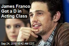 James Franco Got a D in Acting Class at NYU