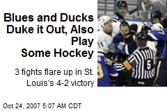 Blues and Ducks Duke it Out, Also Play Some Hockey