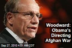 Woodward: Obama's Directing Afghan War