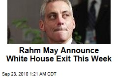Rahm May Announce White House Exit This Week
