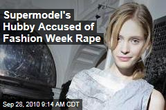 Supermodel's Hubby Accused of Fashion Week Rape