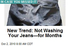 New Trend: Not Washing Your Jeans—for Months