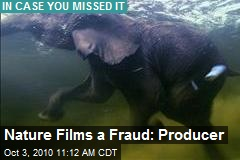 Nature Films a Fraud: Producer