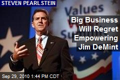 Big Business Will Regret Empowering Jim DeMint