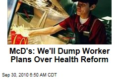 McD's: We'll Dump Worker Plans Over Health Reform