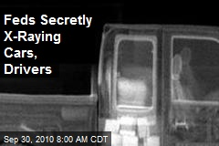 Feds Secretly X-Raying Vehicles, Drivers