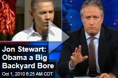 Jon Stewart: Obama a Big Backyard Bore