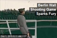 Berlin Wall Shooting Game Sparks Fury