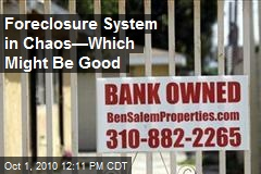 Foreclosure System in Chaos—Which Might Be Good