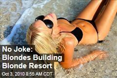 No Joke: Blondes Building Blonde Resort