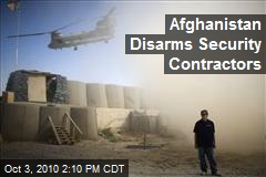 Afghanistan Disarms Security Contractors