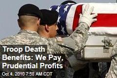 Troop Death Benefits: We Pay, Prudential Profits