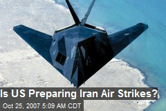 Is US Preparing Iran Air Strikes?
