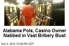 Alabama Pols, Casino Owner Nabbed in Vast Bribery Bust