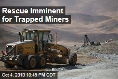 Rescue Imminent for Trapped Miners
